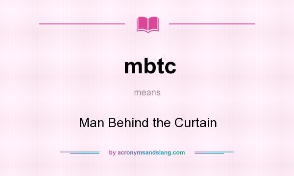 What does mbtc mean? It stands for Man Behind the Curtain