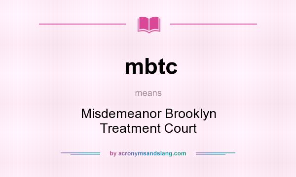 What does mbtc mean? It stands for Misdemeanor Brooklyn Treatment Court