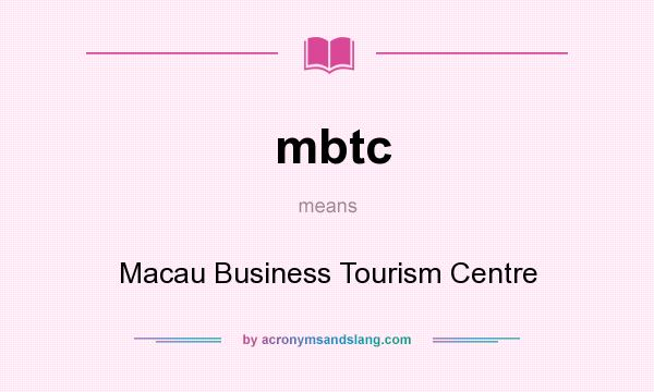 What does mbtc mean? It stands for Macau Business Tourism Centre