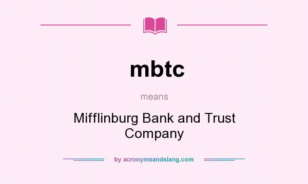 What does mbtc mean? It stands for Mifflinburg Bank and Trust Company