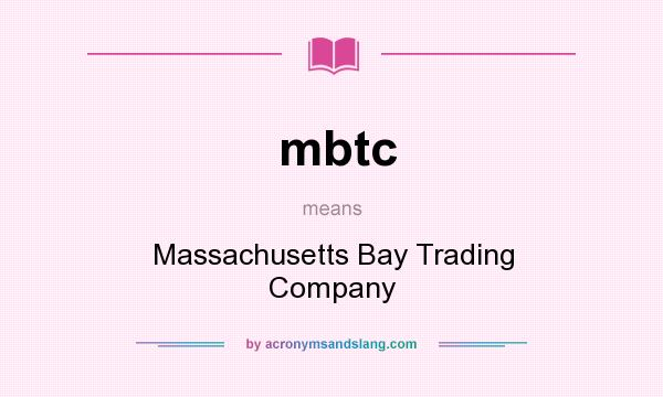 What does mbtc mean? It stands for Massachusetts Bay Trading Company