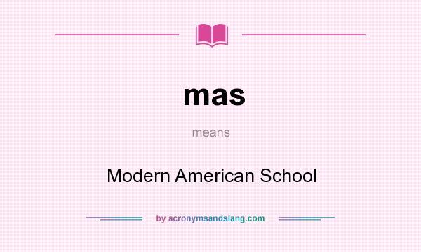 Mas Modern American School In Undefined By Acronymsandslang Com