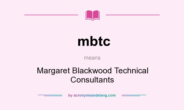 What does mbtc mean? It stands for Margaret Blackwood Technical Consultants