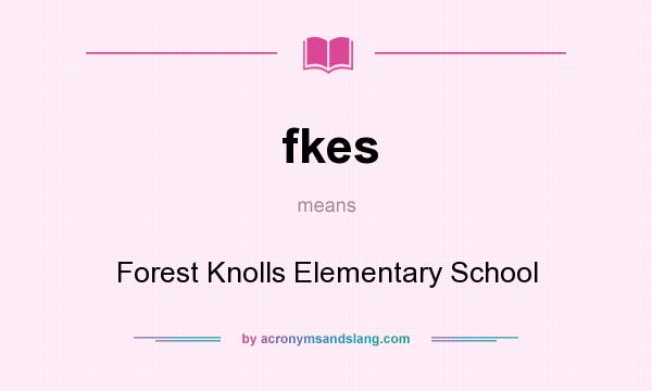 What does fkes mean? It stands for Forest Knolls Elementary School