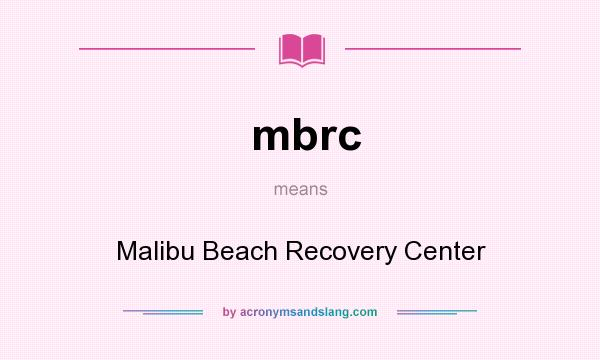 What does mbrc mean? It stands for Malibu Beach Recovery Center