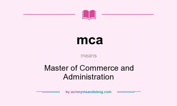 What does mca mean? It stands for Master of Commerce and Administration