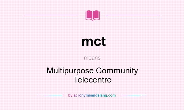 What does mct mean? It stands for Multipurpose Community Telecentre