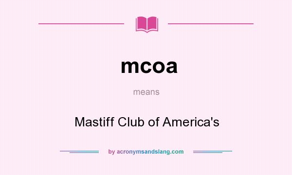 What does mcoa mean? It stands for Mastiff Club of America`s