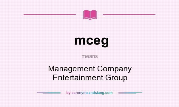 What does mceg mean? It stands for Management Company Entertainment Group