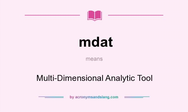 What does mdat mean? It stands for Multi-Dimensional Analytic Tool