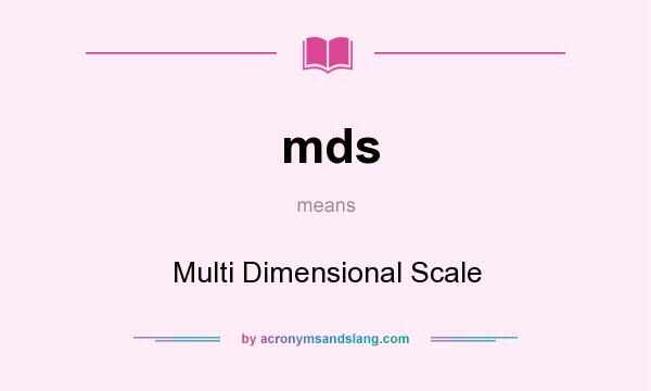 What does mds mean? It stands for Multi Dimensional Scale