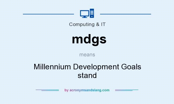 What does mdgs mean? It stands for Millennium Development Goals stand