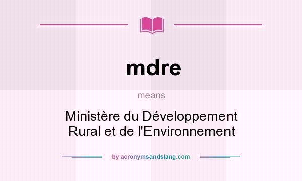 What does mdre mean? It stands for Ministère du Développement Rural et de l`Environnement