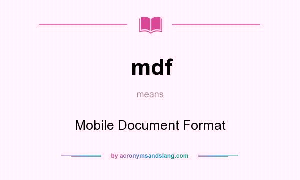 what does mdf stand for. Beautiful Does What Does Mdf Mean It Stands For Mobile Document Format To Does Mdf Stand For