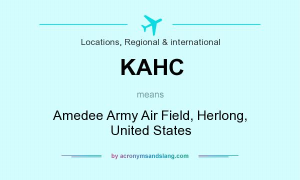 What does KAHC mean? It stands for Amedee Army Air Field, Herlong, United States