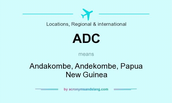 What does ADC mean? It stands for Andakombe, Andekombe, Papua New Guinea