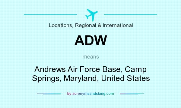What does ADW mean? It stands for Andrews Air Force Base, Camp Springs, Maryland, United States