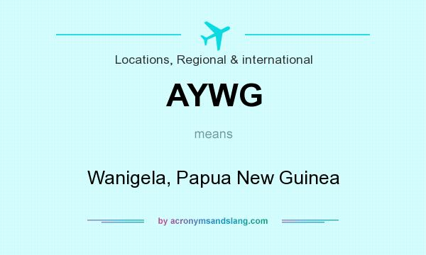 What does AYWG mean? It stands for Wanigela, Papua New Guinea