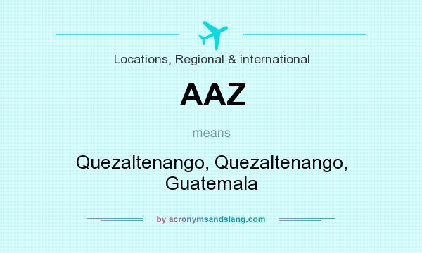 What does AAZ mean? It stands for Quezaltenango, Quezaltenango, Guatemala