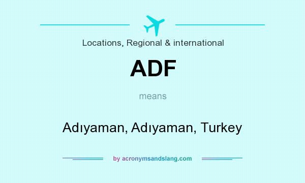 What does ADF mean? It stands for Adıyaman, Adıyaman, Turkey