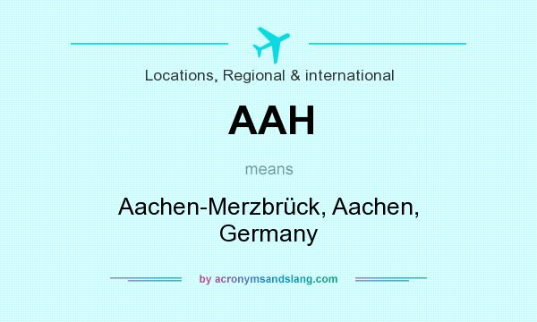 What does AAH mean? It stands for Aachen-Merzbrück, Aachen, Germany