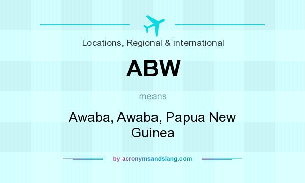 What does ABW mean? It stands for Awaba, Awaba, Papua New Guinea