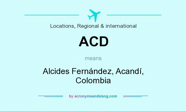 What does ACD mean? It stands for Alcides Fernández, Acandí, Colombia
