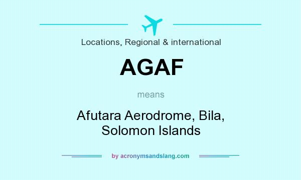 What does AGAF mean? It stands for Afutara Aerodrome, Bila, Solomon Islands