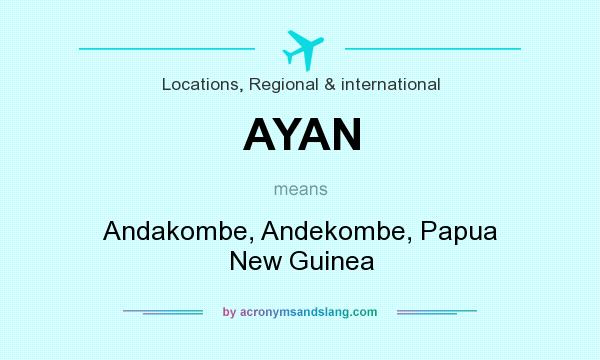 What does AYAN mean? It stands for Andakombe, Andekombe, Papua New Guinea