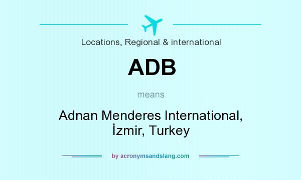 What does ADB mean? It stands for Adnan Menderes International, İzmir, Turkey