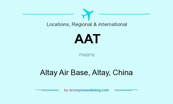 What does AAT mean? It stands for Altay Air Base, Altay, China