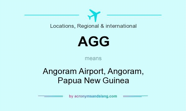 What does AGG mean? It stands for Angoram Airport, Angoram, Papua New Guinea