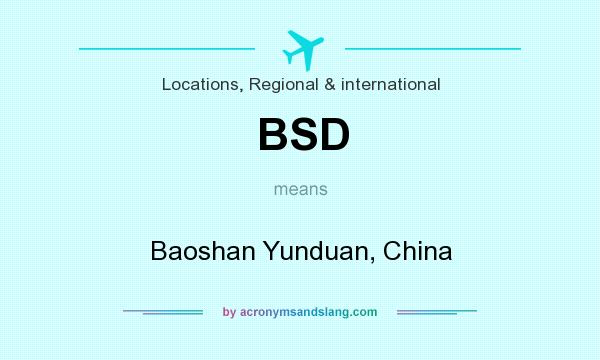 What does BSD mean? It stands for Baoshan Yunduan, China