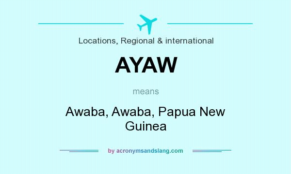 What does AYAW mean? It stands for Awaba, Awaba, Papua New Guinea