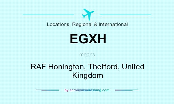 What does EGXH mean? It stands for RAF Honington, Thetford, United Kingdom