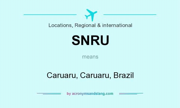What does SNRU mean? It stands for Caruaru, Caruaru, Brazil