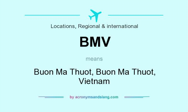 What does BMV mean? It stands for Buon Ma Thuot, Buon Ma Thuot, Vietnam