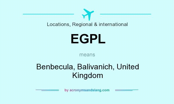 What does EGPL mean? It stands for Benbecula, Balivanich, United Kingdom