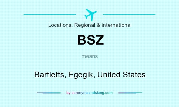 What does BSZ mean? It stands for Bartletts, Egegik, United States