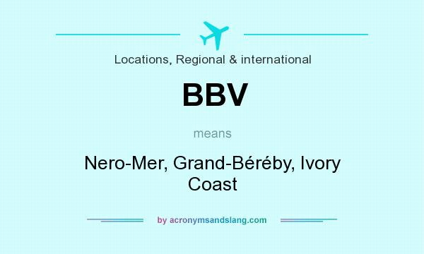 What does BBV mean? It stands for Nero-Mer, Grand-Béréby, Ivory Coast
