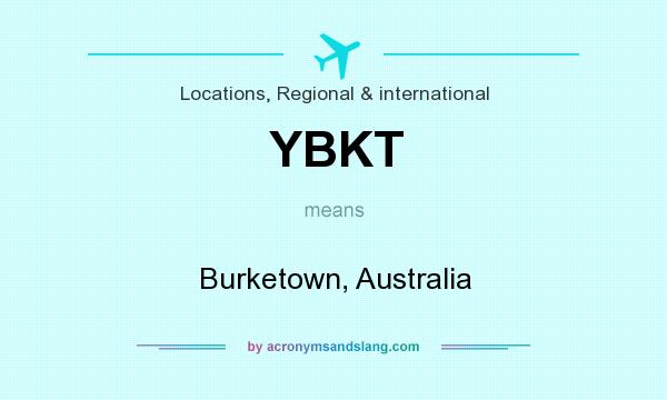 What does YBKT mean? It stands for Burketown, Australia