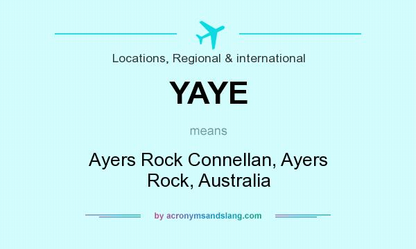 What does YAYE mean? It stands for Ayers Rock Connellan, Ayers Rock, Australia