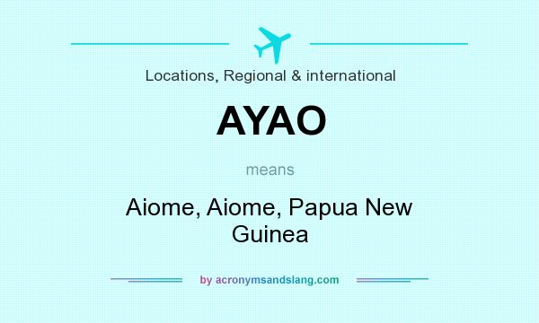 What does AYAO mean? It stands for Aiome, Aiome, Papua New Guinea