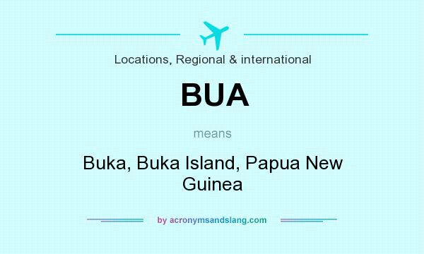 What does BUA mean? It stands for Buka, Buka Island, Papua New Guinea