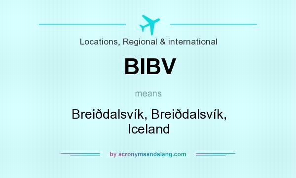What does BIBV mean? It stands for Breiðdalsvík, Breiðdalsvík, Iceland