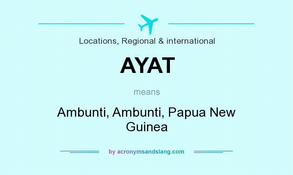 What does AYAT mean? It stands for Ambunti, Ambunti, Papua New Guinea