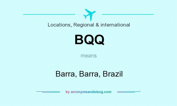 What does BQQ mean? It stands for Barra, Barra, Brazil