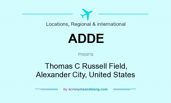 What does ADDE mean? It stands for Thomas C Russell Field, Alexander City, United States
