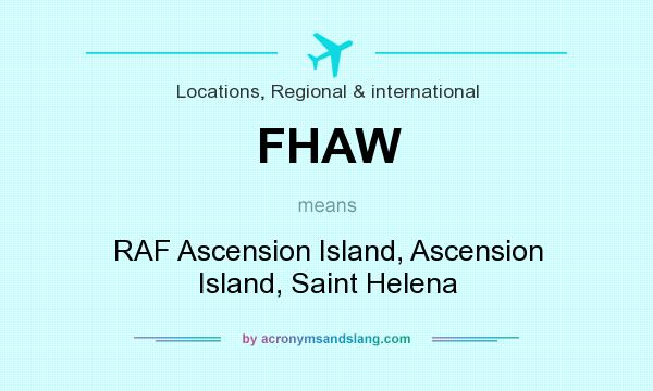 What does FHAW mean? It stands for RAF Ascension Island, Ascension Island, Saint Helena
