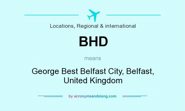 What does BHD mean? It stands for George Best Belfast City, Belfast, United Kingdom